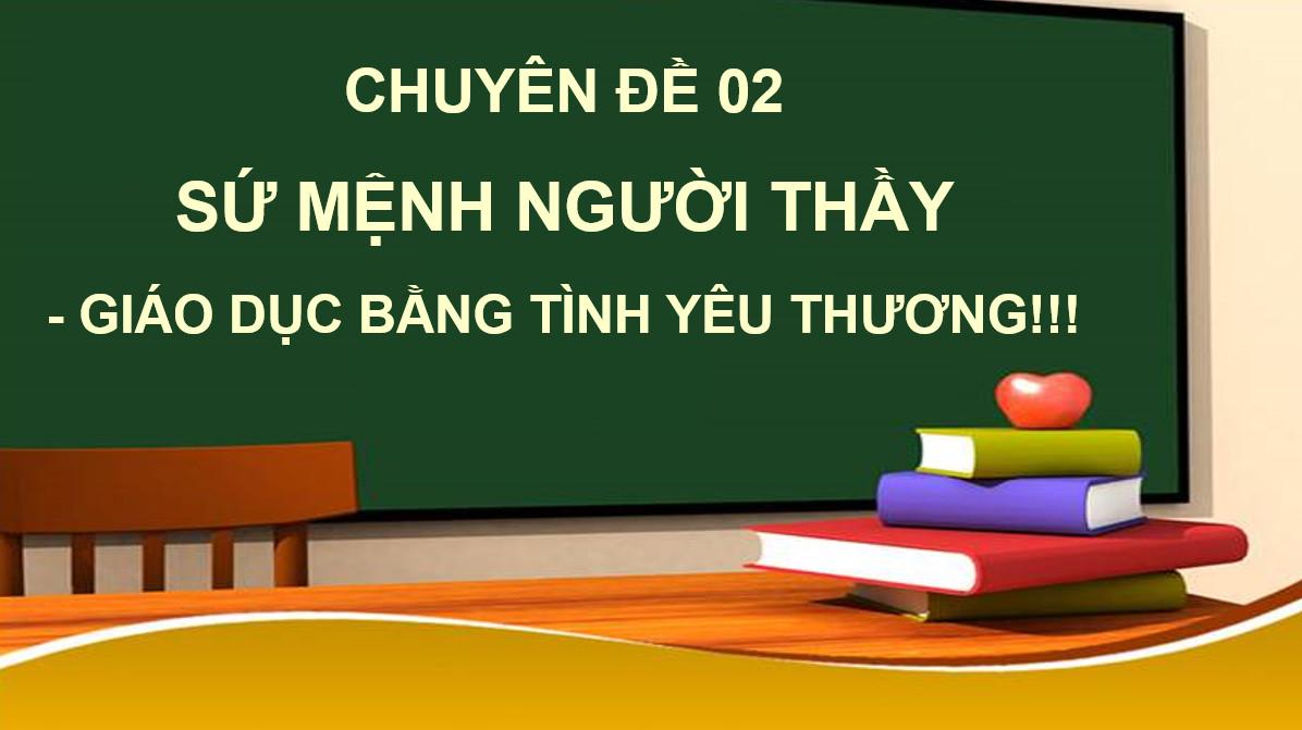 CĐ2: Sứ mệnh người thầy - Giáo dục bằng tình yêu thương